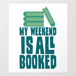My Weekend Is All Booked Gifts For Book Lovers Art Print
