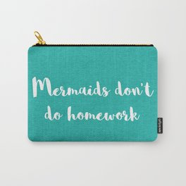 Mermaids Homework Funny Quote Carry-All Pouch