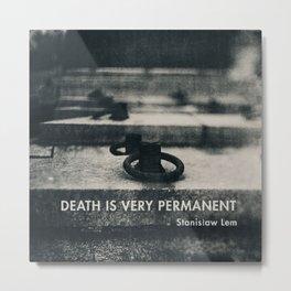 Death is very Permanent Metal Print