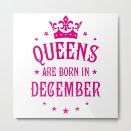 Queens are born in December Metal Print