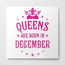 Queens are born in December Metal Print
