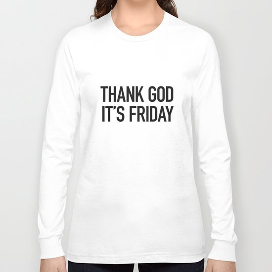Thank God it's friday Long Sleeve T-shirt