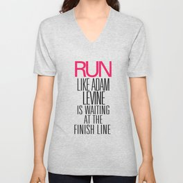 Run like Adam Levine is waiting at the finish line Unisex V-Neck