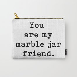 You are my marble jar friend, Brene Brown inspired, gift for a friend, Carry-All Pouch