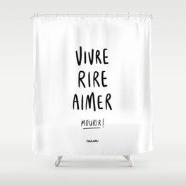 Vivre Rire Aimer... Mourir! - Black Shower Curtain