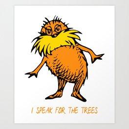 I Speak For The Trees - Lor Art Print