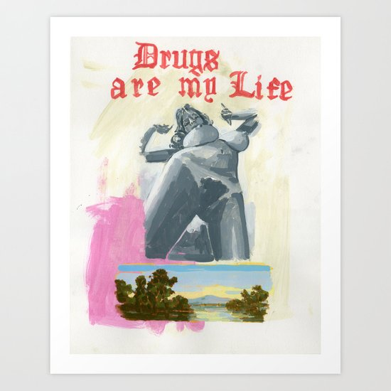 Drugs Are My Life Art Print