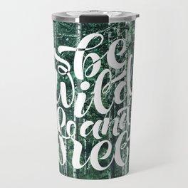 Be wild and free Travel Mug