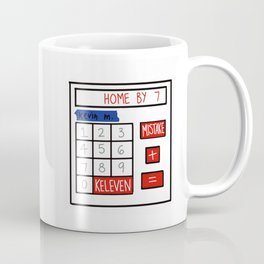 A Mistake Plus Keleven Gets You Home by Seven Coffee Mug