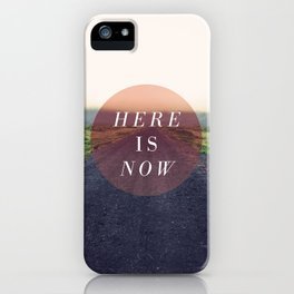 Here Is Now II iPhone Case