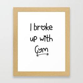 I Broke Up With Gym Framed Art Print
