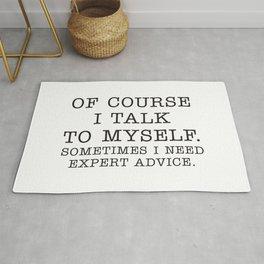 OF COURSE I TALK TO MYSELF. SOMETIMES I NEED EXPERT ADVICE. Rug