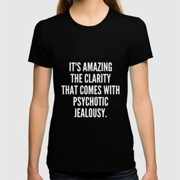 It s amazing the clarity that comes with psychotic jealousy T-shirt