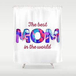 The Best Mom in the World Shower Curtain