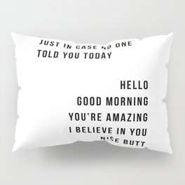 Just In Case No One Told You Today Hello Good Morning You're Amazing I Belive In You Nice Butt Minimal Pillow Sham