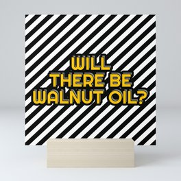 Will there be Walnut oil? Mini Art Print
