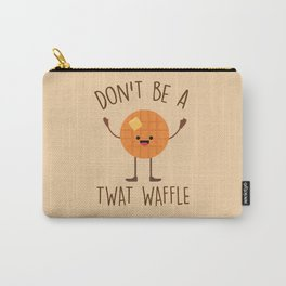 Don't Be A Twat Waffle, Funny, Saying Carry-All Pouch