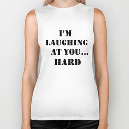 I am laughing at you quote Biker Tank