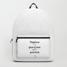 Wine quote happiness is a glass of wine and a good book Backpack