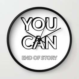 YOU CAN. End of Story Wall Clock