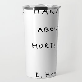 Write hard and clear about what hurts Travel Mug