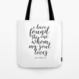 Printable Poster,I Have Found The One Whom My Soul Loves, Song Of Solomon,Love Quote,Quote Art Tote Bag