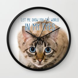 Cat - Let me show you the world in my eyes Wall Clock