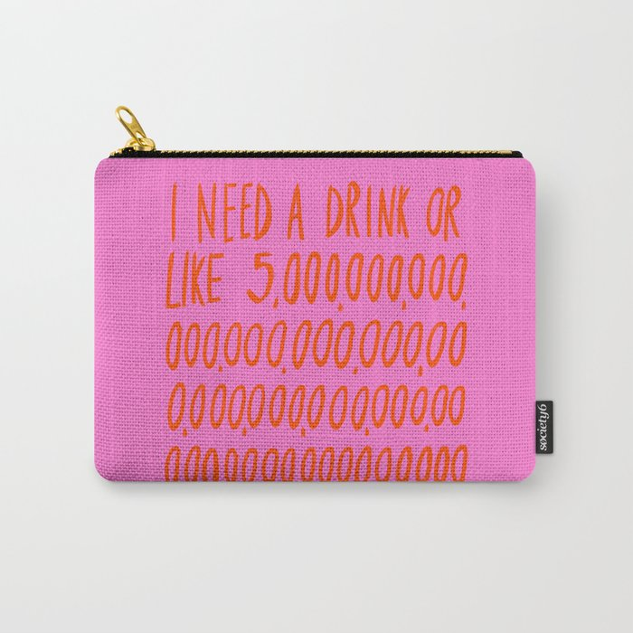 I Need a Drink Carry-All Pouch