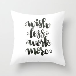 WISH LESS WORK MORE Throw Pillow