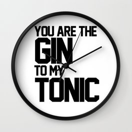 You Are The Gin To My Tonic Wall Clock
