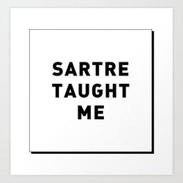SARTRE TAUGHT ME Art Print