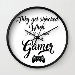 They get shocked When I told em I'm a gamer Wall Clock