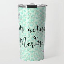 I'm actually a Mermaid - Mermaid Scales Travel Mug