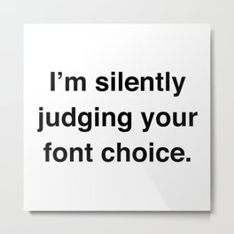 I'm Silently Judging Your Font Choice Metal Print