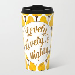 Lovely, Lively, and Mighty Travel Mug
