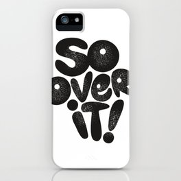 So Over It! iPhone Case