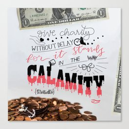 Give Charity without delay for it stands in the way of calamity Canvas Print