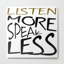 Listen More Speak Less Effective Communication Metal Print