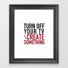 Turn off Your TV - you're a creator Framed Art Print
