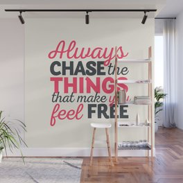 Always chase the things that make you feel happy, inspiraitonal quote, take risks, grab chances Wall Mural