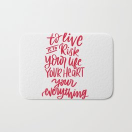 To live is to risk you life, your heart, your everything Bath Mat