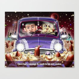 Dave Had A Sausage and Mash In His New Motor Canvas Print