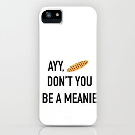 Ayy, Panini Don't You Be A Meanie iPhone Case
