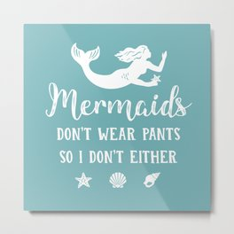 Mermaids Don't Wear Pants Metal Print