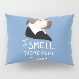 Descartes' Dog - I Smell Therefore I Am Pillow Sham