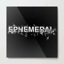 "Word ""Ephemeral"" in a minimal design Metal Print"