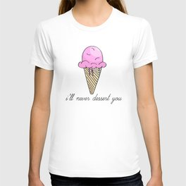 I'll Never Dessert You T-shirt