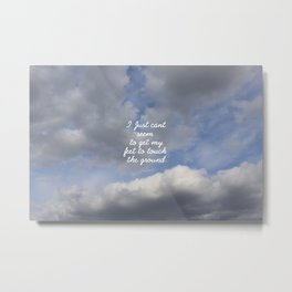 Can't Get My feet to touch the ground Metal Print