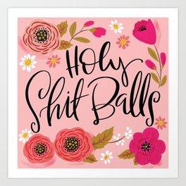 Pretty Swe*ry: Holy Shit Balls Art Print