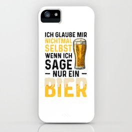 Ich Glaube Mir Nichtmal Selbst Wenn Ich Sage Nur Ein Bier iPhone Case